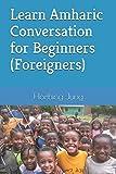 Learn Amharic Conversation for Beginners(Foreigners): With Amharic Basic 400 Verbs, Basic 1,500 Words