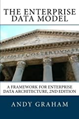 The Enterprise Data Model: A framework for enterprise data architecture, 2nd edition by Andy Graham (2012-05-07) Paperback