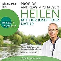 Heilen mit der Kraft der Natur: Meine Erfahrung aus Praxis und Forschung - was wirklich hilft Hörbuch von Andreas Michalsen Gesprochen von: Julian Mehne