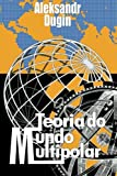 Teoria Do Mundo Multipolar, Aleksandr Dugin, 9899777315
