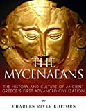 The Mycenaeans: The History and Culture of Ancient Greece's First Advanced Civilization