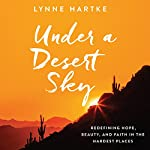 Under a Desert Sky: Redefining Hope, Beauty, and Faith in the Hardest Places | Lynne Hartke
