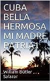 CUBA  BELLA  HERMOSA  MI MADRE PATRIA1 (Spanish Edition)