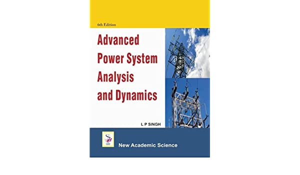 Advanced Power System Analysis and Dynamics: L P  Singh