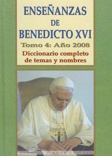 Enseñanzas de Benedicto Xvi. Tomo 4: Año 2008: Diccionario completo de temas y nombres (Spanish Edition) [Benedicto XVI] (Tapa Dura)