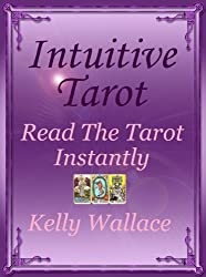 Intuitive Tarot - Read The Tarot Instantly (Psychic Development - Divination and Interpretation)