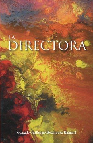 La Directora  [Balmori, Gonzalo Guillermo Rodríguez] (Tapa Blanda)