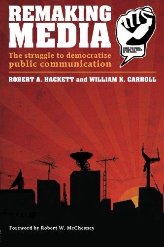 Remaking Media: The Struggle to Democratize Public Communication (Communication and Society)