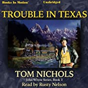 Trouble in Texas: John Whyte Series, Book 4 | Tom Nichols