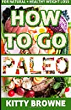 How to Go Paleo, Kitty Browne, 1494780976