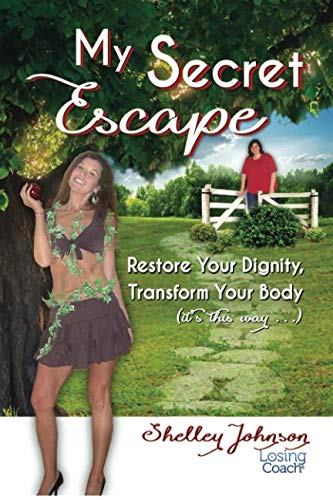My Secret Escape: Restore Your Dignity, Transform Your Body (it's this way...) (Losing Coach)