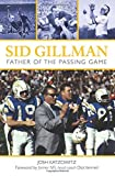 img - for Sid Gillman: Father of the Passing Game by Josh Katzowitz (2012-09-11) book / textbook / text book