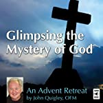 Glimpsing the Mystery of God: A Retreat | John Quigley