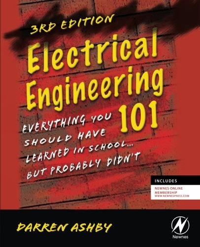 Electrical Engineering 101, Third Edition: Everything You Should Have Learned in School...but Probably Didn
