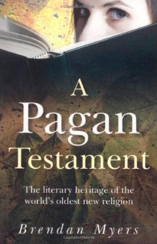 Download A Pagan Testament: The Literary Heritage of the World's Oldest New Religion PDF