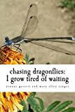 img - for chasing dragonflies: I grow tired of waiting (Poem-a-Day) (Volume 8) book / textbook / text book