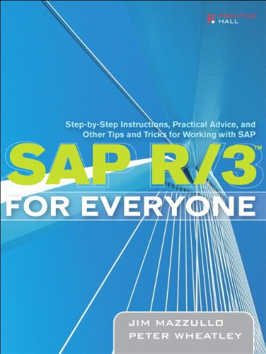 SAP R/3 for Everyone: Step-by-Step Instructions, Practical Advice, and Other Tips and Tricks for Working with SAP Pdf