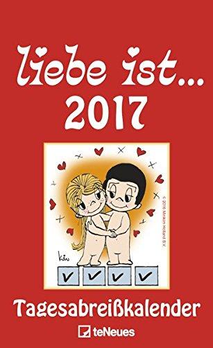 Liebe ist...2017, Tagesabreißkalender 2017 - Liebe ist Kalender, Sprüchekalender, Comic und Humor - 22,3 x 29,7 cm
