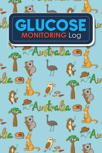 Glucose Monitoring Log: Blood Glucose Chart, Diabetes Food Journal, Blood Pressure And Glucose Log, Gestational Diabetes Journal, Cute Australia Cover (Glucose Monitoring Logs) (Volume 94) ebook