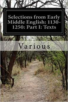 Book Selections from Early Middle English: 1130-1250: Part I: Texts