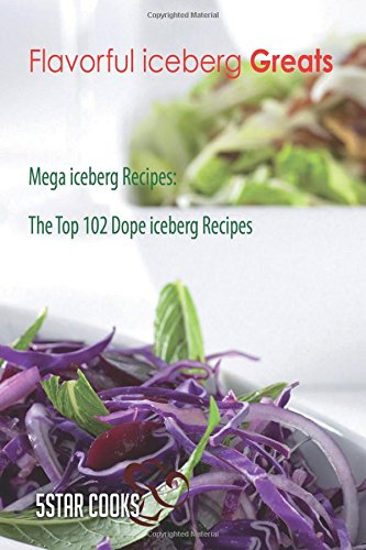 Flavorful iceberg Greats - Mega iceberg Recipes, The Top 102 Dope iceberg Recipe PDF