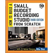 How to Build A Small Budget Recording Studio From Scratch: With 12 Tested Designs (TAB Mastering Electronics Series)