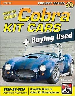Cobra Kit Car >> How To Build Cobra Kit Cars Buying Used D Brian Smith