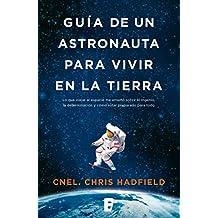Guía de un astronauta para vivir en la Tierra (Spanish Edition)
