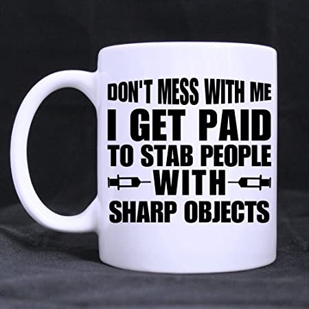 Creative Design Funny Quotes Dont Mess With Me I Get Paid To Stab