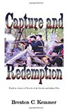 img - for Capture and Redemption: Third in a Series of Novels of the French and Indian War by Brenton C. Kemmer (2009-05-01) book / textbook / text book