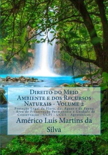 Direito do Meio Ambiente e dos Recursos Naturais - Volume 2: Protecao Legal da Flora, das Aguas e da Fauna - Unidades de Conservacao da Natureza - Agrotoxicos (Portuguese Edition)