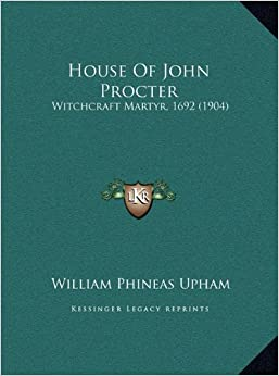 House of John Procter: Witchcraft Martyr, 1692 (1904)