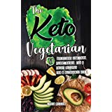 Die Keto Vegetarian: 84 Delicious Low-Carb Plant-Based, Egg & Dairy Recipes For A Ketogenic Diet (Ketogenic Vegetarian Cookbook Book 1)