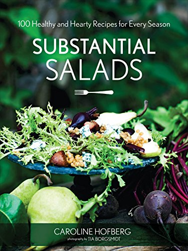 Substantial Salads: 100 Healthy and Hearty Main Courses for Every Season by Caroline Hofberg