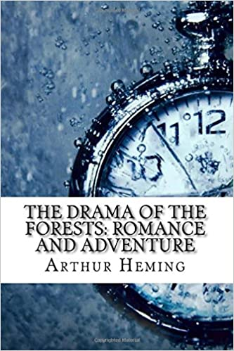 The Drama Of The Forests: Romance And Adventure Arthur Heming