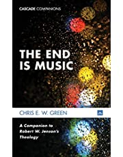 The End Is Music: A Companion to Robert W. Jenson's Theology