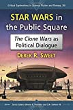 Download Star Wars in the Public Square: The Clone Wars as Political Dialogue (Critical Explorations in Science Fiction and Fantasy) in PDF ePUB Free Online