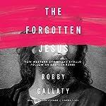 The Forgotten Jesus: How Western Christians Should Follow an Eastern Rabbi | Robby Gallaty