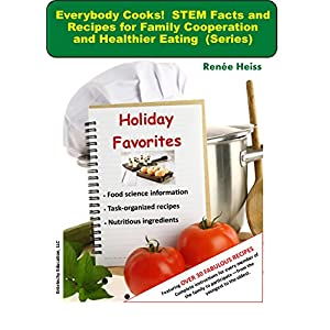 Everybody Cooks! STEM Facts and Recipes for Family Cooperation and Healthier Eating - Holiday Favorites Edition