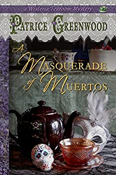 A Masquerade of Muertos (Wisteria Tearoom Mysteries Book 5) by [Greenwood, Patrice]