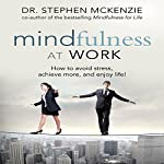 Mindfulness at Work: How to Avoid Stress, Achieve More, and Enjoy Life! | Dr. Stephen McKenzie