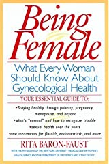 Being Female : What Every Women Should Know About Gynecological Health 1st edition by Baron-Faust, Rita published by William Morrow Hardcover Hardcover