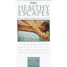 Healthy Escapes: 244 Resorts and Retreats Where You Can Get Fit, Feel Good, Find Yourself and Get Away From It All