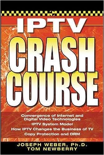 Iptv Crash Course: Joseph W  Weber, Tom Newberry