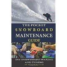 The Pocket Snowboard Maintenance Guide: DIY snowboard waxing  and tuning