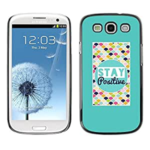 Be Good Phone Accessory // Dura Cáscara cubierta Protectora Caso Carcasa Funda de Protección para Samsung Galaxy S3 I9300 // Stay Positive Colorful Quote Motivational