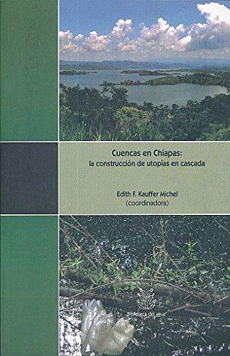 CUENCA EN CHIAPAS. LA CONSTRUCCION DE UTOPIAS EN CASCADA