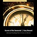 Secrets of the Immortal: Advanced Teachings from A Course in Miracles Speech by Gary Renard Narrated by Gary Renard