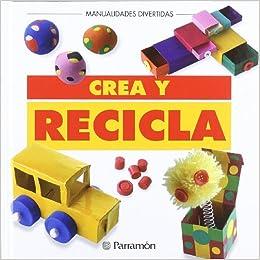 Crea y recicla (Manualidades divertidas): Amazon.es: EQUIPO PARRAMON: Libros