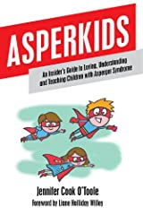 Asperkids: An Insider's Guide to Loving, Understanding and Teaching Children with Asperger Syndrome Kindle Edition